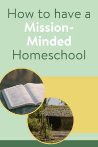 How to have a mission minded homeschool