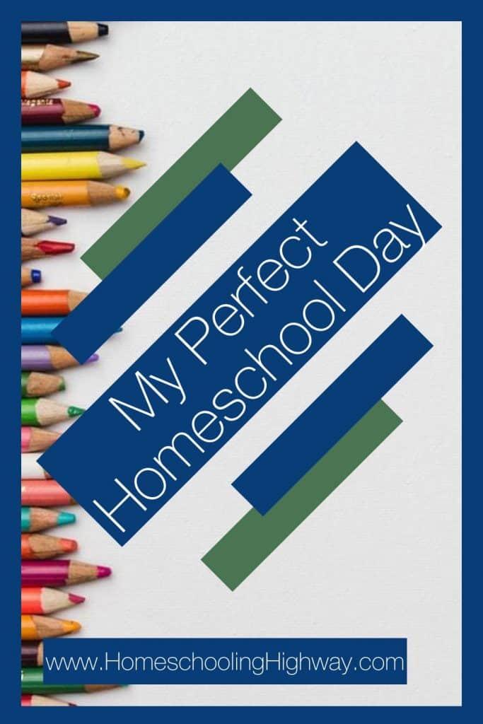 My Perfect Homeschool Day