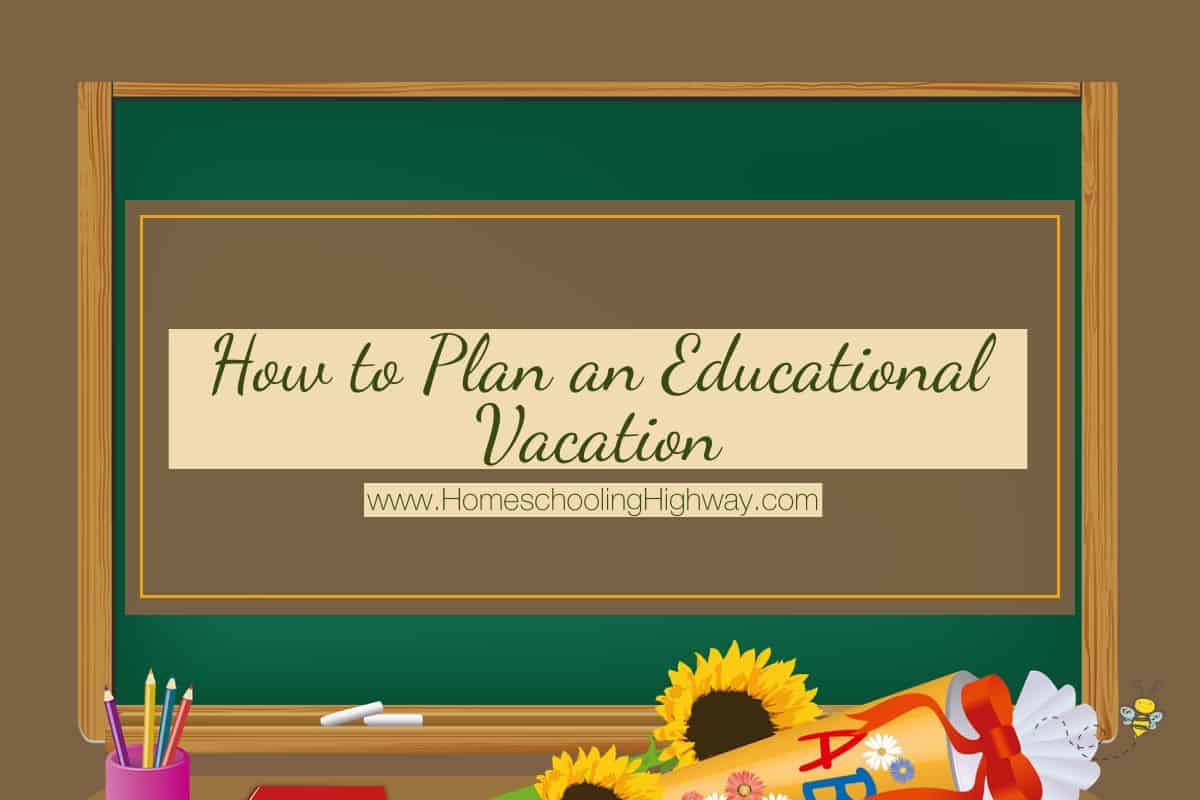 How to plan a vacation that is educational and fun