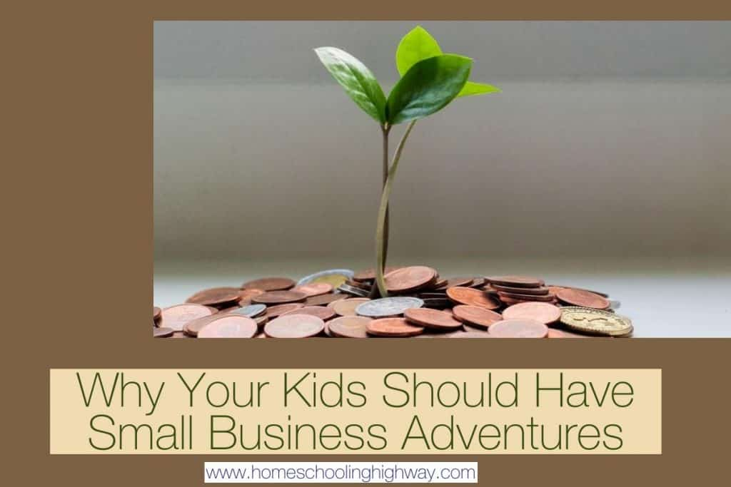 Reasons for kids to have small business adventures.