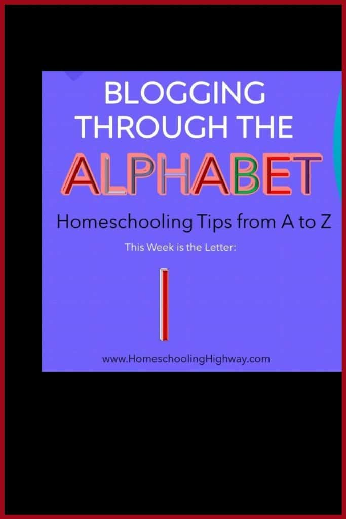 Homeschooling tips that begin with the letter I