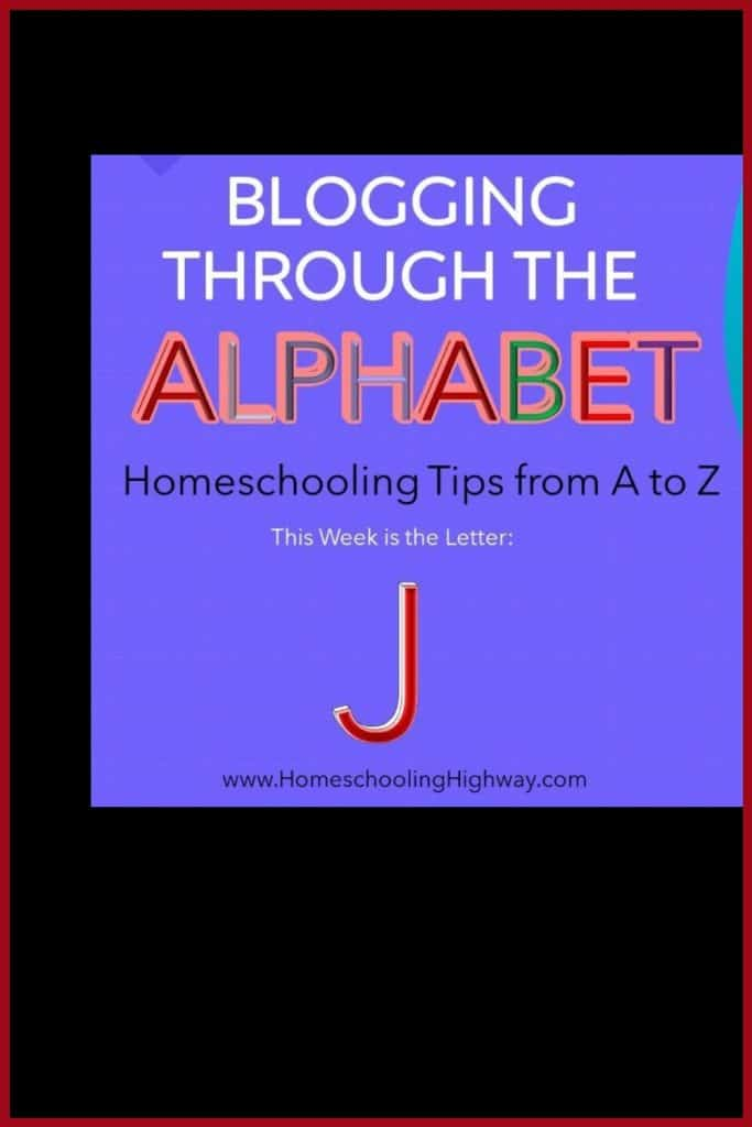 Homeschool Tips that Begin with the Letter J