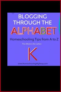 Homeschooling tips that start with the letter K
