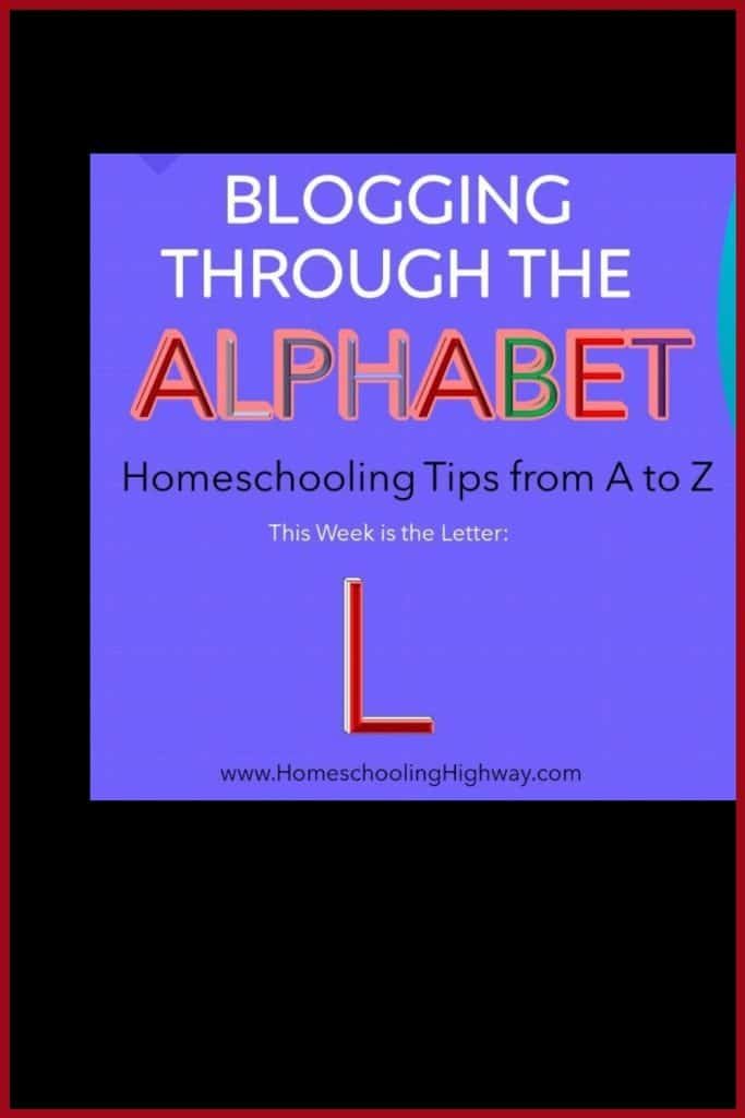Homeschooling tips that begin with the letter L