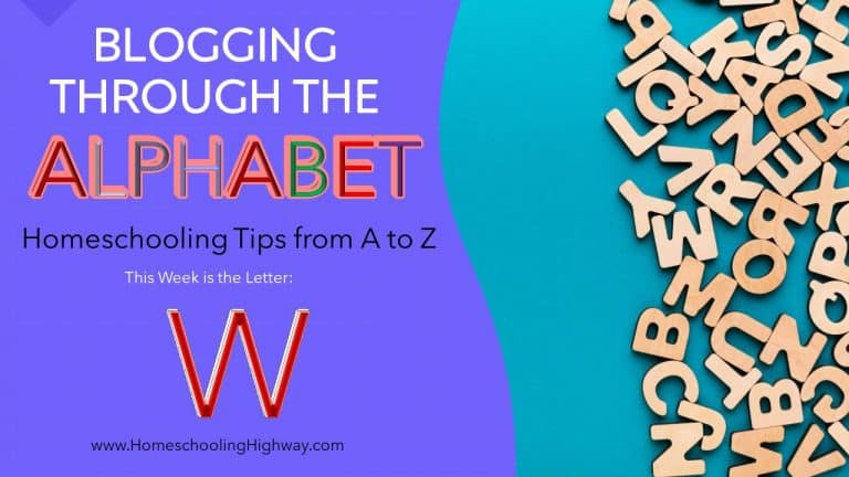 Homeschooling Tips from A to Z: The Letter W