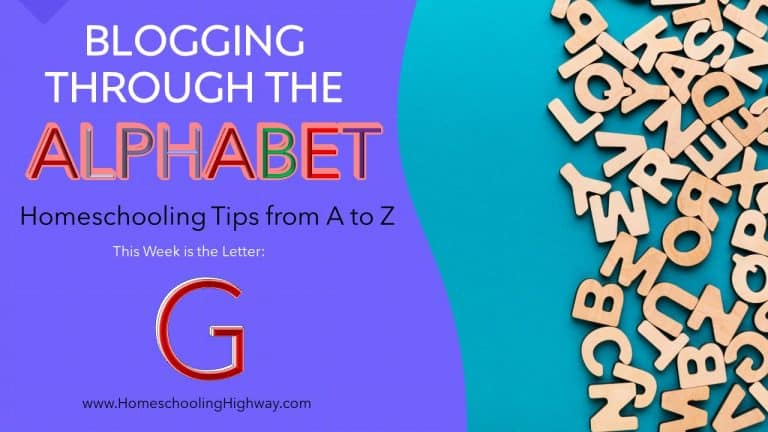 Homeschooling Tips from A to Z: the Letter G