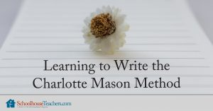 Learning to Write with the Charlotte Mason Method
